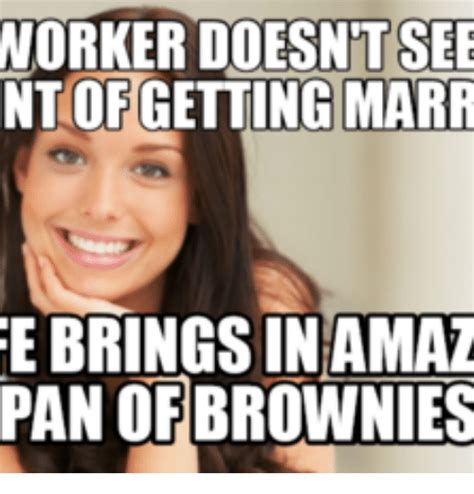 Sexual Picture Meme - worker doesn t see ntofgetting marr ebringsinamaz pan of brownies panned meme on sizzle