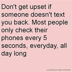 Don't get upset if someone doesn't text you back. Most ...