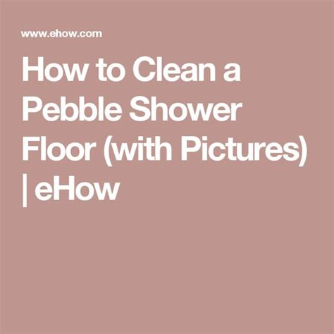 how to clean a pebble shower floor stones cleanses and