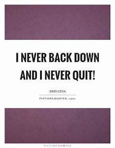 I never back down and I never quit! | Picture Quotes