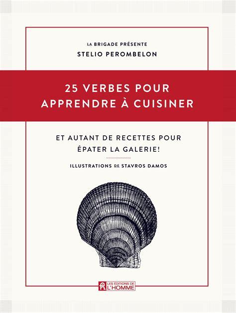 apprendre à cuisiner livre 25 verbes pour apprendre à cuisiner et autant de
