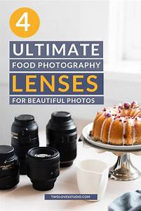 4 Ultimate Food Photography Lenses for Beautiful Photos | Food photography
