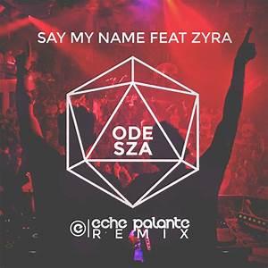 Say My Name : eche palante odesza s say my name feat zyra remix ~ Eleganceandgraceweddings.com Haus und Dekorationen
