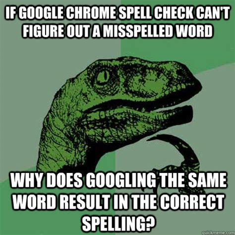 Misspelled Memes - if google chrome spell check can t figure out a misspelled word why does googling the same word