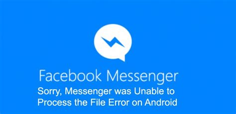 messenger  unable  process  file error  android   chat