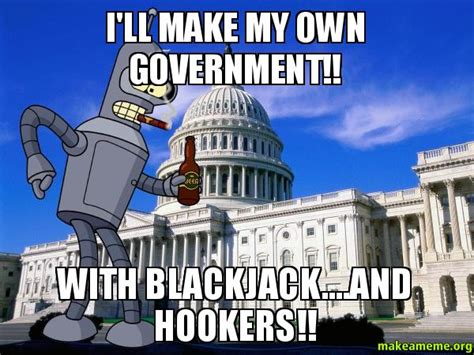 I'll Make My Own Government!! With Blackjackand