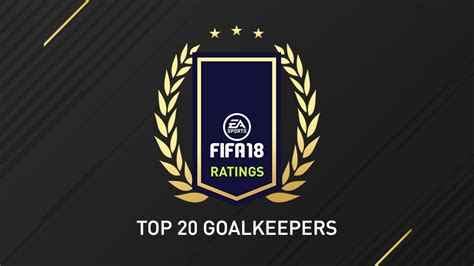 Fifa 18 Goalkeeper Ratings  Top 20 Fut 18 Goalkeepers