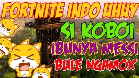 fortnite indonesia uhuy  koboi ibunya messi bule
