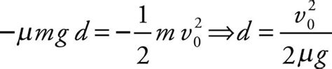 To change its velocity, one must exert a force on it. The work-energy theorem says that the work done by friction is equal to the change in kinetic ...
