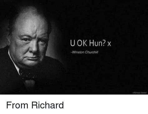 U Ok Meme - u ok hun winston churchill from richard dank meme on sizzle