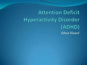 Attention deficit hyperactivity disorder (adhd) power point