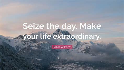 robin williams quote seize  day   life