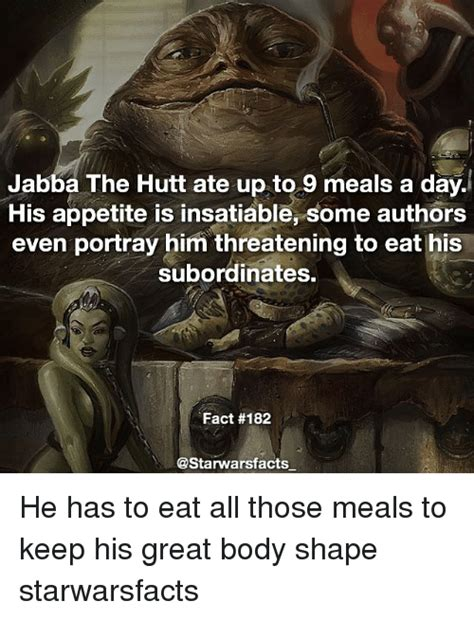 Jabba The Hutt Meme - jabba the hutt ate up to 9 meals a day his appetite is insatiable some authors even portray him