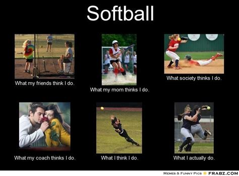 Softball Memes Softball Meme Generator What I Do