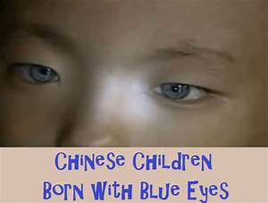 Children being Born with Blue Eyes in China | Mysteries ...