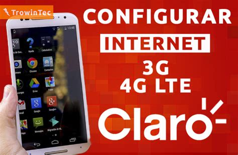 Configurar Internet 3g/4g Lte+mms Apn Claro Perú 2017 En