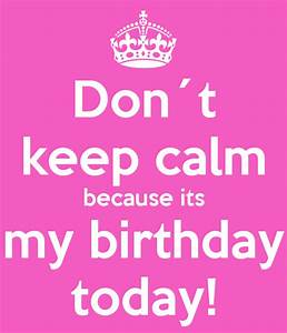 keep calm its my birthday tumblr Quotes