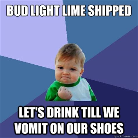 Bud Light Meme - bud light lime shipped let s drink till we vomit on our shoes success kid quickmeme