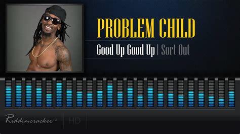 Good Up Good Up Sort Out Problem Child Mp3 [11.23 Mb