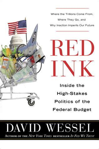 red ink   high stakes politics   federal budget  david wessel