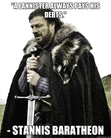 Stannis Baratheon Memes - quot a lannister always pays his debts quot stannis baratheon ned stark st patrick quickmeme