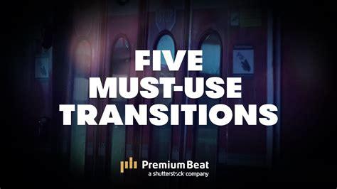 Transitions You Need To Start Using Premiumbeatcom