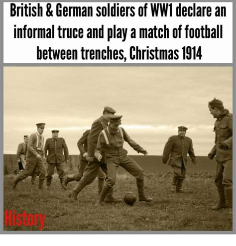 Ww1 Memes - british german soldiers of ww1 declare an informal truce and play a match of football between