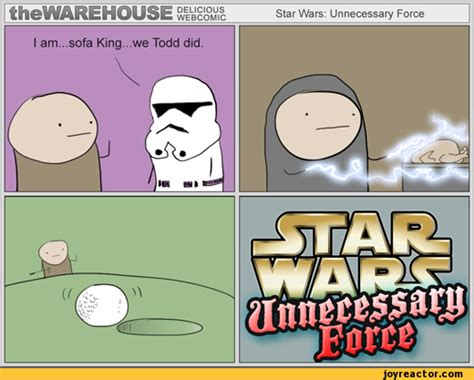 me sofa king we todd did thewrehouse webcomicstar wars unnecessary forcei am