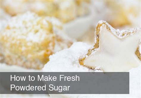 how to make frosting with powdered sugar how to make fresh powdered sugar