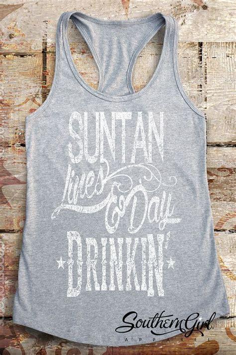 suntan lines day drinkin tank top  ship priority