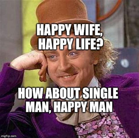 Happy Wife Happy Life Meme - creepy condescending wonka meme imgflip