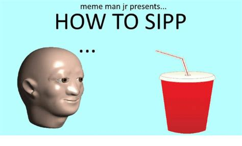 Be A Man Meme - meme man jr presents how to sipp meme on sizzle