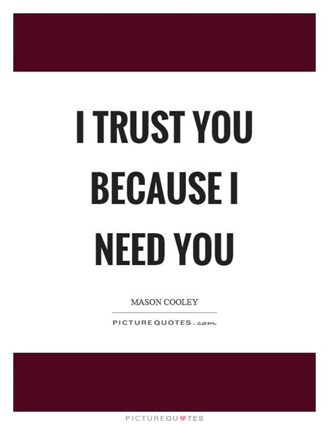 I Trust You Quotes & Sayings  I Trust You Picture Quotes. Tumblr Quotes Valentines Day. Onto The Next Adventure Quotes. Best Cross Country Quotes Ever. Sassy Valentine Quotes. Positive Volunteer Quotes. Deep Karma Quotes. Summer Look Quotes. Day Quotes Life