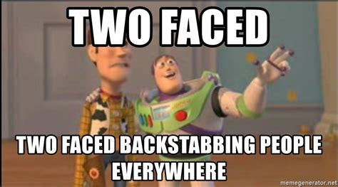 Two Faced Meme - two faced two faced backstabbing people everywhere x x everywhere meme generator