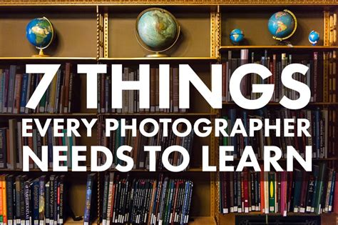 7 essential things every photographer needs to learn