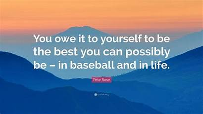 Owe Yourself Baseball Pete Rose Possibly Quote