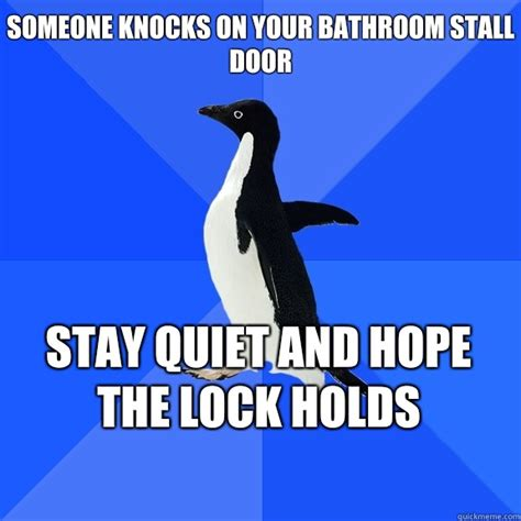 Bathroom Stall Meme - someone knocks on your bathroom stall door stay quiet and hope the lock holds socially awkward