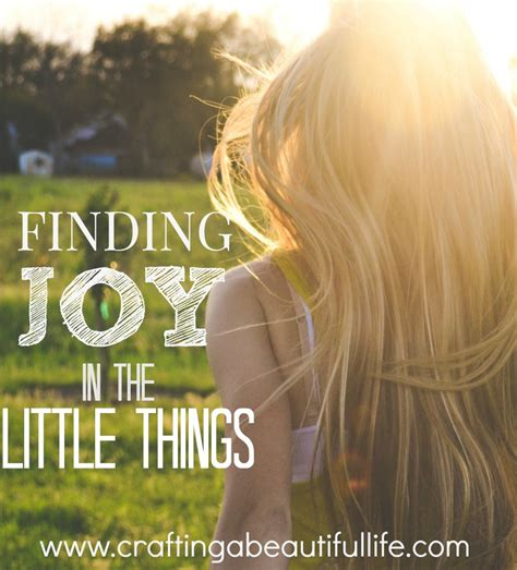 Finding Joy In The Little Things  Crafting A Beautiful Life