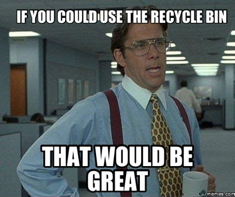 That Be Great Meme - 103 best images about recycling humor on pinterest discount vouchers infos and hey girl