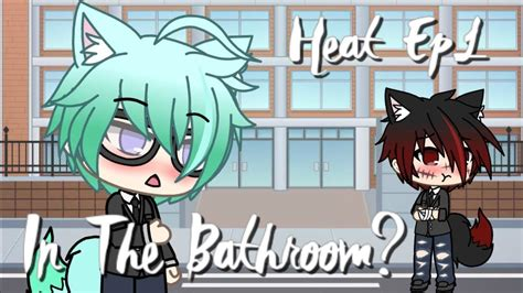 Heat  Episode 1  In The Bathroom?  Gacha Life Gay Love