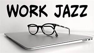 Relaxing Jazz For Work  U0026 Study  7