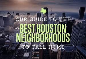 Our Guide To The Best Houston Neighborhoods To Call Home