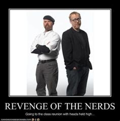 Revenge Of The Nerds Meme - 1000 images about mythbusters on pinterest funny google searches discovery channel and blew it
