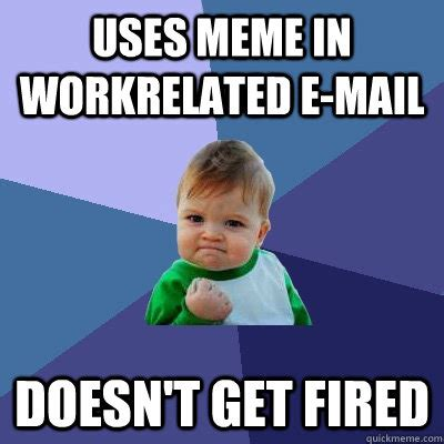 Work Related Memes - work related e mail funny work meme
