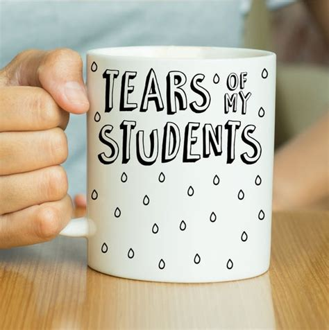 fun gifts for students during student teaching tears of my students mug gift gift