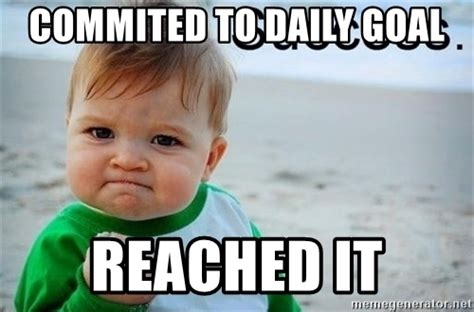 Daily Meme Pictures - commited to daily goal reached it success baby meme generator