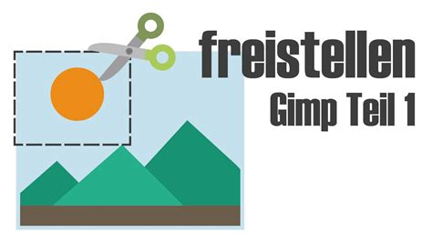 gimp bilder freistellen ausschneider tutorial deutsch