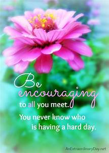 Be Encouraging ... Encourage Someone Quotes