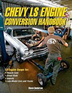 Chevy Ls Engine Conversion Handbook  Ls Engine Swaps For Muscle Cars  Street Rods  Imports  And