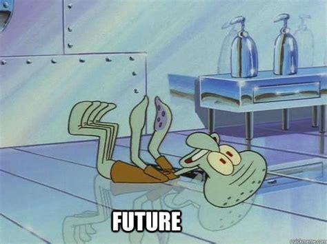 Squidward Future Meme - future future squidward quickmeme